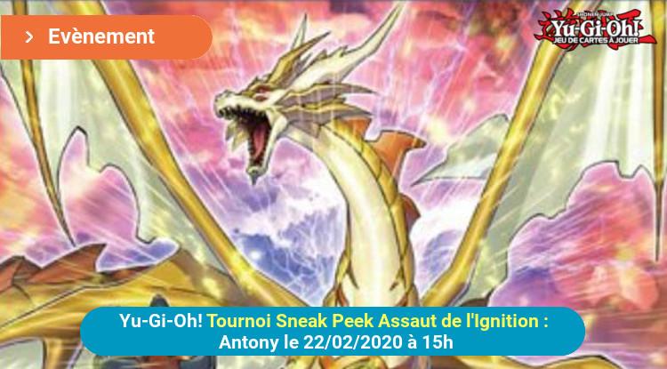 Sneak Peek Assaut de l'Ignition le 22/02/2020 à 15h - Tournoi Yu-Gi-Oh! sur Antony (92) - Inscription au 06 60 76 60 61 (GOUPIYA)